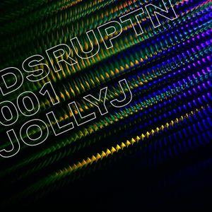 DSRUPTN 001: JollyJ