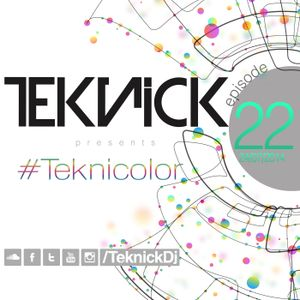 Teknick presents #Teknicolor 22