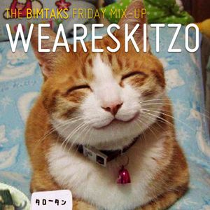 The BimTaks Friday Mix-Up Volume One by WeAreSkitzo
