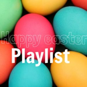 Sunday March 27th 2016 /  Easter Playlist