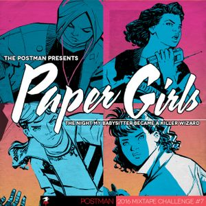 Mixtape Challenge #7 - A Paper Girls Adventure - The Night My Babysitter Became Killer Wizard