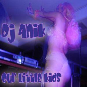 Dj Anik  Our Little Kids