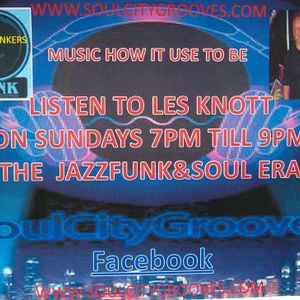 THE JAZZFUNK&SOUL ERA on www.soulcitygrooves.com TOP TUNAGE FROM THE LAST 4 DECADES WITH LES KNOTT
