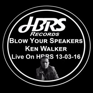 Blow Your Speakers Show Presented By Ken Walker On HBRS 13-03-16