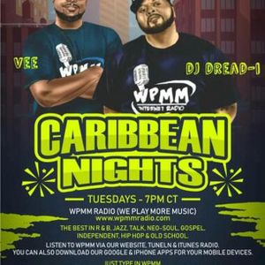 Caribbean Nights With DJ Dread-I and Your Host V. Nora Every Tuesday From 7pm Til 9pm CST On WPMM