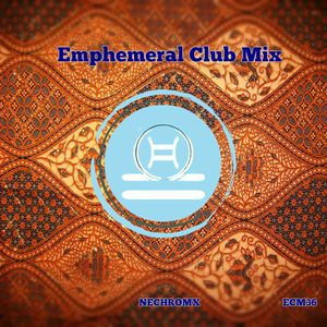 Emphemeral Club Mix Episode 36