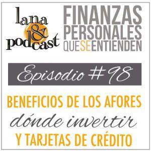 Beneficios de las afores - dónde invertir y tarjeta de crédito. Podcast #98