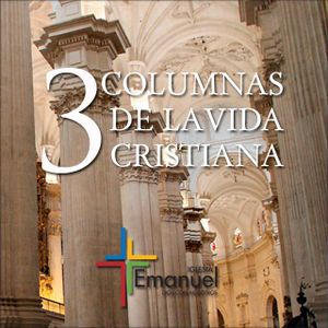 3 Columnas de la vida Cristiana - Pastor Daniel Tejada