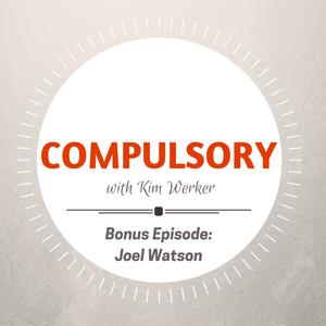 Compulsory Podcast Bonus Episode: Joel Watson