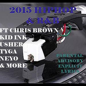 2015 HIPHOP & R&B ft  CHRIS BROWN,KID INK,USHER,TYGA, NEYO & MORE