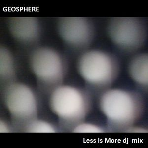 GEOSPHERE Less Is More dj mix