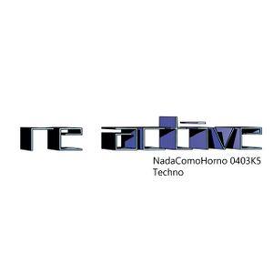 NadaComoHorno 0403K5 #Techno - Reactive