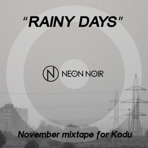 Rainy Days: Neon Noir mixtape for Kodu, November