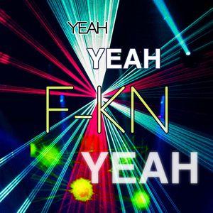 YEAH YEAH F-KN YEAH