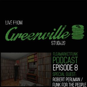 FleaMarket Funk: Live From Greenville Studios Episode#8: Robert Perlman/ Funk For The People