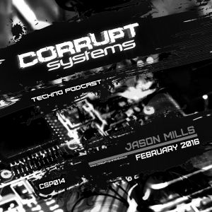 Jason Mills - Corrupt Systems Techno Podcast - February 2016