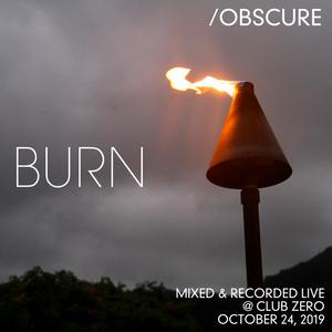 Burn--- [Mixed & Recorded Live @ Club Zero - October 24, 2019]