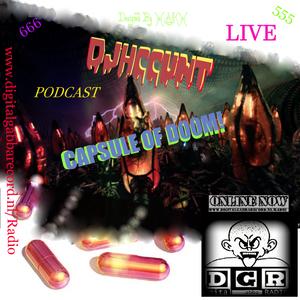 #DJHCCUNT @ D.G.Radio - C4psule of D00m! LIVE PODCAST!