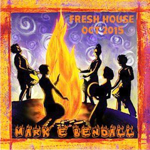 MARK E BENDALL - FRESH HOUSE - OCT 15