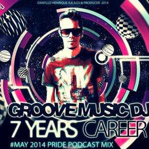 Groove Music DJ - 7 Years Career #May 2014 Pride Podcast Mix