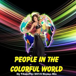 People In The Colorful World (TAmaTto 2014 House Mix)