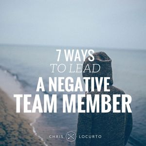 172: 7 Ways To Lead A Negative Team Member