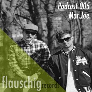 Flauschig Records Podcast 005: Mat.Joe