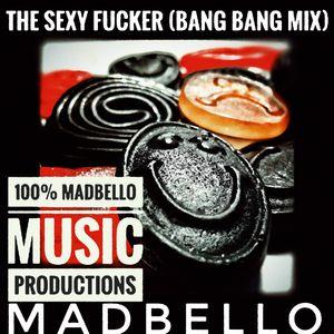 The Sexy Fucker (Bang Bang Mix)