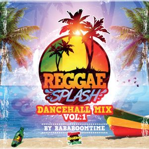 REGGAE SPLASH Dancehall Mix Vol.1 by BABABOOMTIME