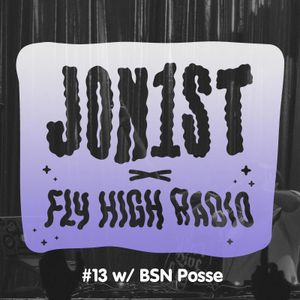 Jon1st x Fly High Radio #13 w/ BSN Posse