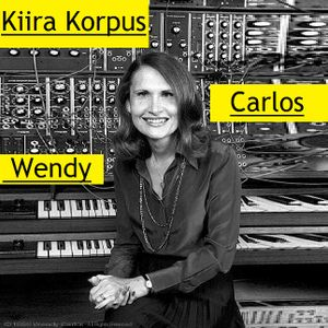 Kiira Korpus.11.11.23 - Wendy Carlos