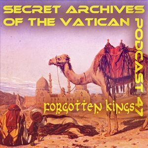Forgotten Kings - Secret Archives of the Vatican Podcast 47