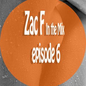 Zac F In the Mix episode 7