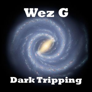 Wez G - Dark Tripping