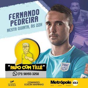 PAPO COM TILLE - FERNANDO PEDREIRA - 16-06-16