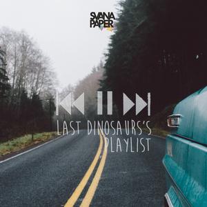 Last Dinosaurs' Playlist (A Mixtape by Last Dinosaurs)