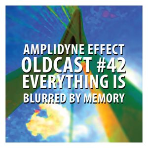 Oldcast #42 - Everything is Blurred by Memory (07.10.2011)