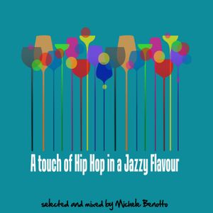 A Touch of Hip Hop in a Jazzy Flavour - selected and mixed by Michele Benotto