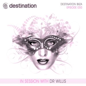 DST050 - Destination Ibiza - In Session With Dr Willis (Episode 050)