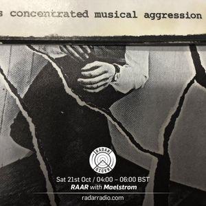 RAAR w/ Maelstrom - 21st October 2017