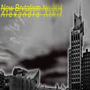 New Brvtalism No. 004 - Alexandra Atnif