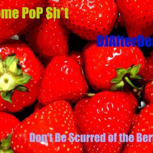 DJAD Don't be Scurred of the Berries (Some Pop Sh*t Mix)