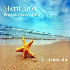 Top Mix August 2012 / Mixed by: Matthai0s / 10 House Hits