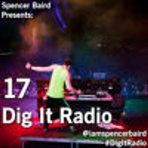 Spencer Baird Presents - Dig It Radio Episode 17 (Re-Issue)
