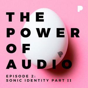 Power of Audio: Episode 2 - Sonic Identity Part II