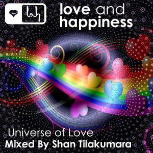 Love and Happiness Presents  Universe of Love Mix - Edit & Mix by Shan Tilakumara