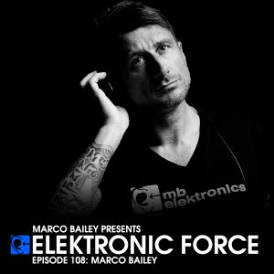 Elektronic Force Podcast 108 with Marco Bailey