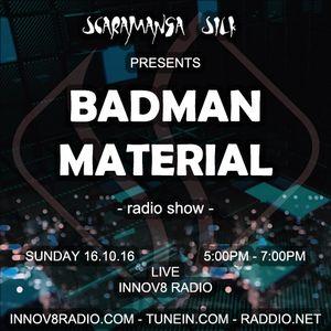 Scaramanga Silk - 'Badman Material' Radio Show - 16.10.16 - Broadcast Live on Innov8 Radio