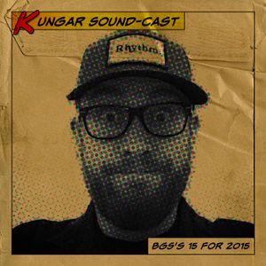 Kungar Sound-Cast 2015 (W)rap: BGS's 15 for 2015