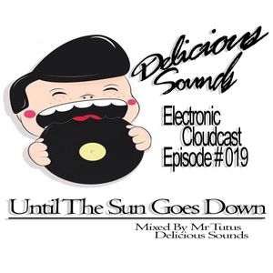 Delicious Sounds Electronic Cloudcast Episode #19. Mixed By Mr Tutus. Until The Sun Goes Down.